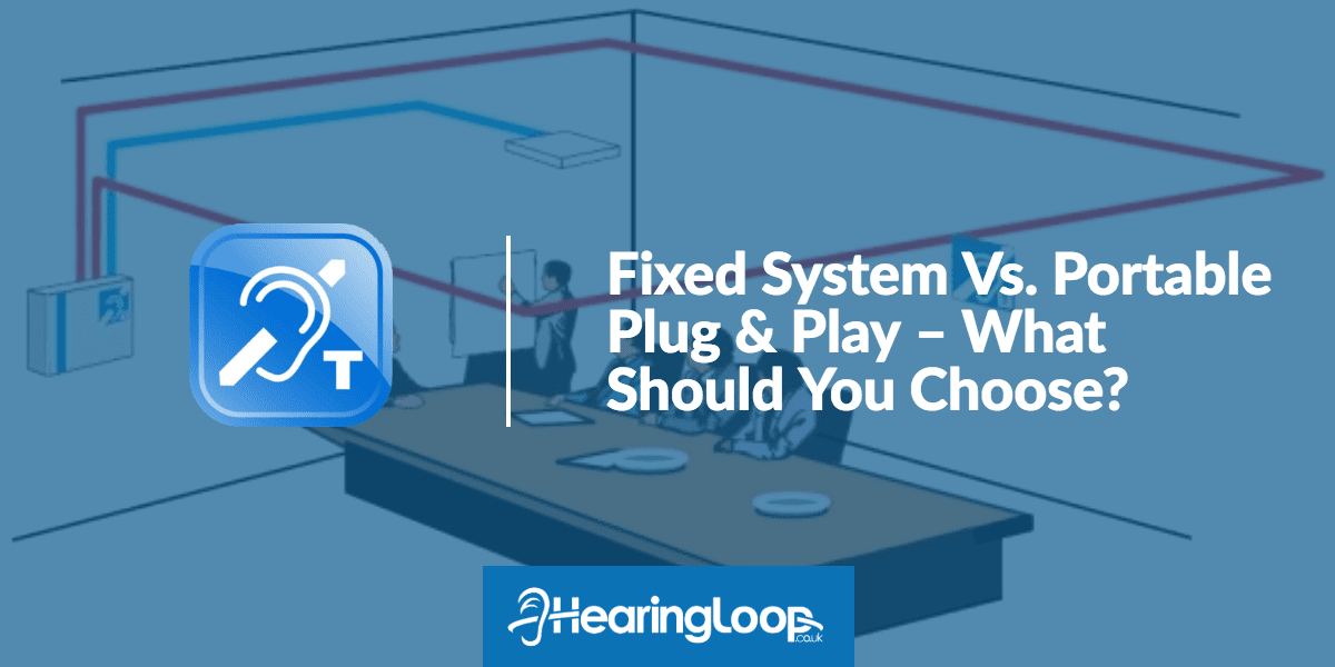 Fixed Versus Portable Hearing Loops